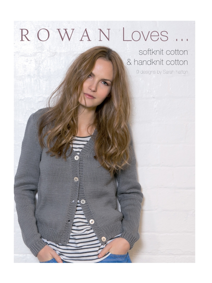 Rowan Loves ... softknit cotton & handknit cotton by Sarah Hatton