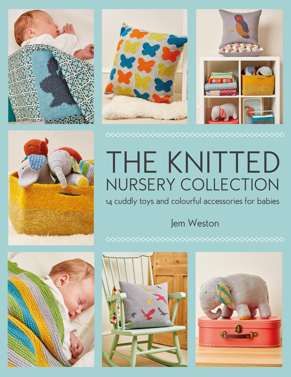 The Knitted Nursery Collection by Jem Weston © 2016 Quail Publishing Photography: Jesse Wild